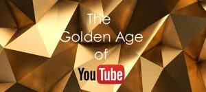 The Golden Age of YouTube